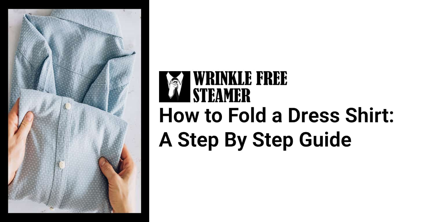How to Fold a Dress Shirt A Step By Step Guide