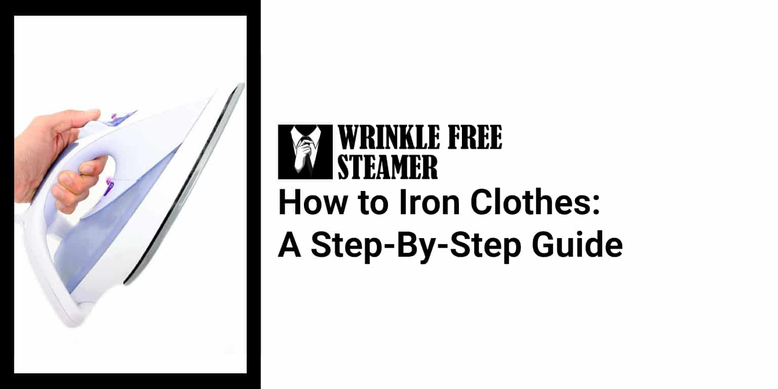 How to Iron Clothes A Step-By-Step Guide