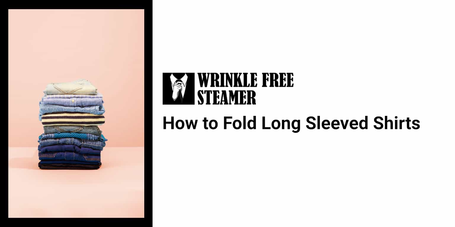 How to Fold Long Sleeved Shirts