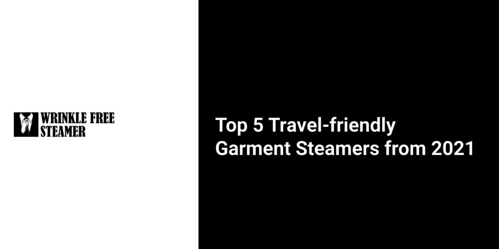 Top 5 Travel-friendly Garment Steamers from 2021