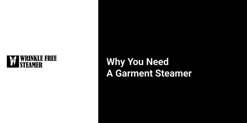 Why You Need  A Garment Steamer