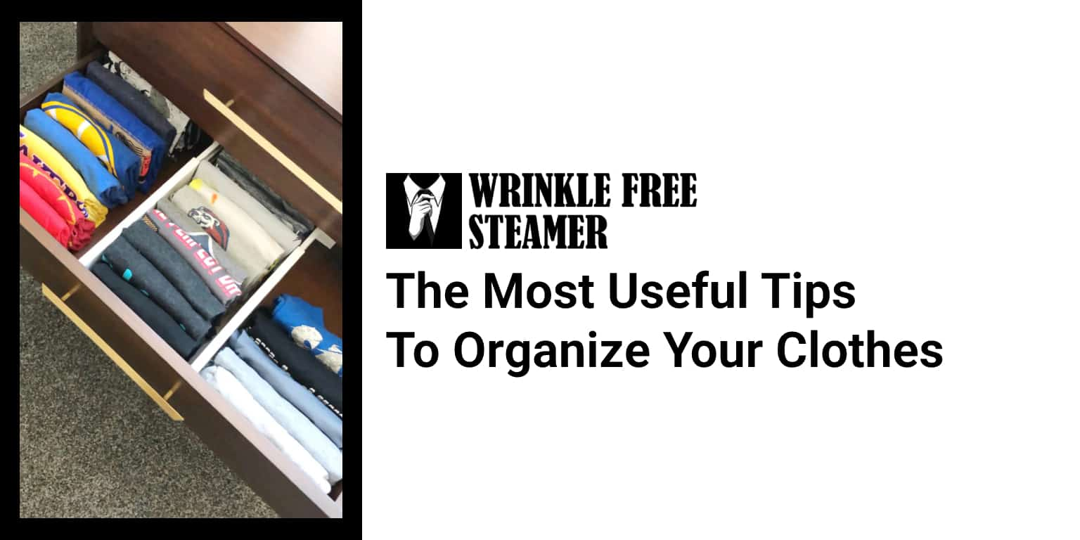 The Most Useful Tips To Organize Your Clothes